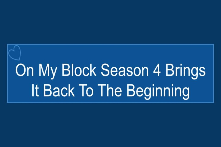 On+My+Block%2C+Season+4+coming+back+to+the+beginning.
